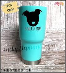 Amazon Com Bully Mom Vinyl Decal Pitbull Tumbler Decal Pitbull Mom Decal Pitbull Yeti Decal Bully Mom Sticker Dog Mom 26 Colors Handmade