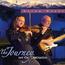 The Journey...not the Destination - Concert Rock Violinist Aaron Meyer  Music CDs - Aaron Meyer