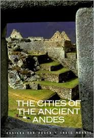 The Cities of the Ancient Andes by Von Hagen, Adriana, Morris, Craig,  Morris, Raig (March 30, 1998) Hardcover: Amazon.com: Books
