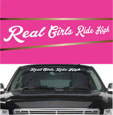 Real Girls Ride High Funny Decal Stickers Windshield Banner Topchoicedecals