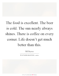 the food is excellent the beer is cold the sun nearly always