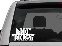 Not Today Car Decal Got Game Of Thrones Car Decals Window Etsy