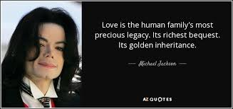michael jackson quote love is the human family s most precious