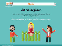 Friends It S Time For A New Idiom Sit On The Fence Not To Take Sides In A Dispute Not To Make A Clear Choice Be Idioms English Idioms English Lessons