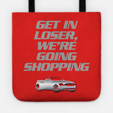 Get In Loser We Re Going Shopping 2 Mean Girls T Shirt Mean Girls Tote Teepublic