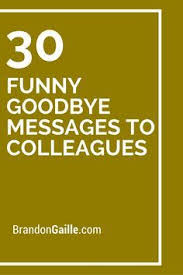 funny goodbye messages to colleagues farewell quotes for