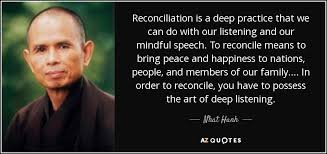 nhat hanh quote reconciliation is a deep practice that we can do