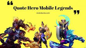quote keren dan inspiratif dari hero mobile legends