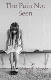 The Pain Not Seen - Abigail Meyer - Wattpad