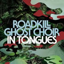 In Tongues   Roadkill Ghost Choir