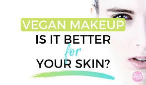 is vegan makeup better for your skin