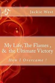 My life, The flames, and the Ultimate Victory by Jackie West, Paperback |  Barnes & Noble®