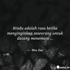 rindu adalah rasa ketika quotes writings by wee dee