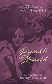 Inspired & Motivated by D'Juana L. Manuel-Smith, published by ...