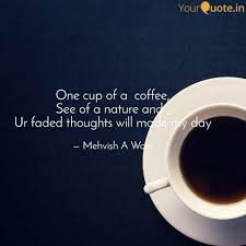one cup of a coffee see quotes writings by mehvish afzal