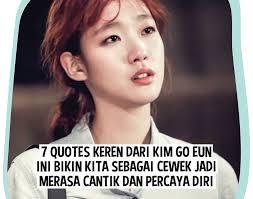 quotes keren dari kim go eun ini bikin kita sebagai cewek jadi