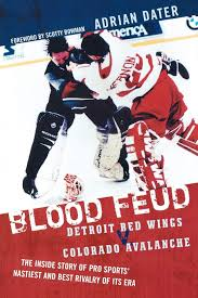 Blood Feud: Detroit Red Wings v. Colorado Avalanche: The Inside Story of  Pro Sports' Nastiest and Best Rivalry of Its Era: Dater, Adrian, Bowman,  Scotty: 9781589793194: Books - Amazon.ca