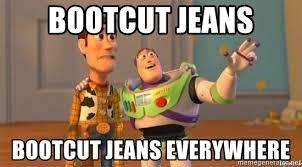 Bootcut jeans Bootcut jeans everywhere - WoodyAndBuzz  Meme Generator
