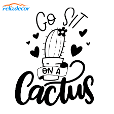 15 19cm Go Sit On A Cactus Car Decal Quotes Art Car Stickers Vinyl Decor Car Window Words White Black L816 Car Stickers Aliexpress