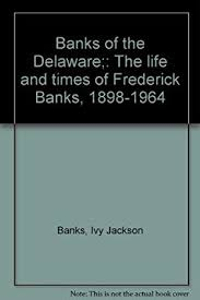 Banks of the Delaware;: The life and times of Frederick Banks ...
