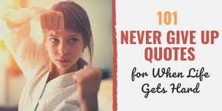never give up quotes for when life gets hard