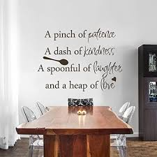 Amazon Com Enid545anne A Pinch Of Patience A Dash Of Kindness A Spoonful Of Laughs Heaps Of Love Vinyl Wall Art Decal Wall Kitchen Wall Art Decal Wall Kitchen Wall Quote