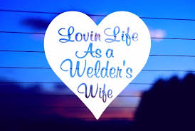 Loving Life As A Welder S Wife Car Decal Sticker