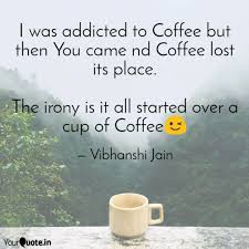 i was addicted to coffee quotes writings by vibhanshi jain