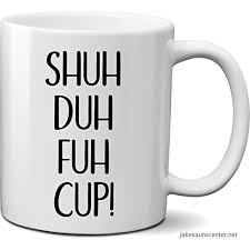 shuh duh fuh cup coffee mug funny novelty gag gift for best