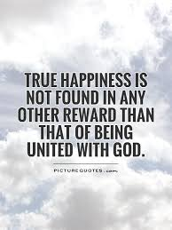 true happiness is not found in any other reward than that of