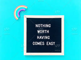 nothing worth having comes easy worthy worth it letter board