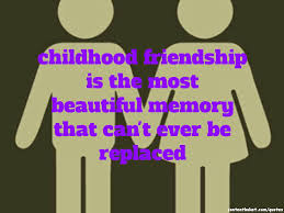 childhood friendship is the most beautiful memory that can t ever