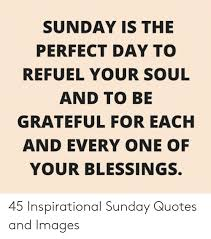 sunday is the perfect day to refuel your soul and to be grateful