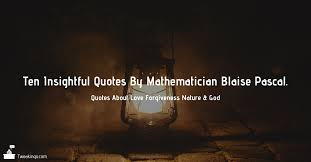 quotes about love forgiveness nature god by blaise pascal