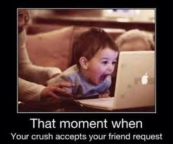that moment when your crush accepts your friend request picture