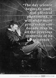 nikola tesla quote the day science begins to study non physical