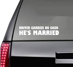 Driver Carries No Cash He S Married Car Decal Free Etsy