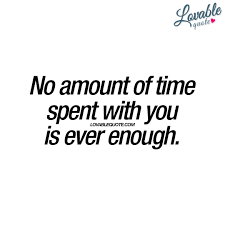 no amount of time spent you is ever enough cute love quotes