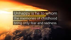 """h p lovecraft quote """"unhappy is he to whom the memories of"""