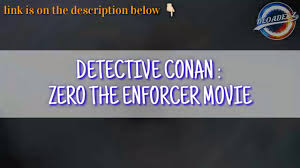 DETECTIVE CONAN MOVIE : ZERO THE ENFORCER (link below) - YouTube