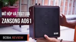 Mở Hộp Test Âm Thanh Loa Karaoke Zansong A061 - YouTube