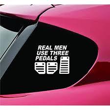 Amazon Com Slap Art Real Men Use Three Pedals Manual Shift Vinyl Decal Sticker Automotive