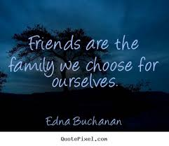 family and friends quotes friends like family quotes friends