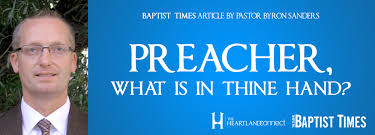 Preacher, What Is in Thine Hand? [BAPTIST TIMES – Byron Sanders] – The  Heartland Connect
