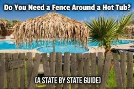 Do You Need A Fence Around A Hot Tub A State By State Guide
