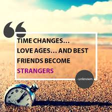 time changes love ages and best friends become unknown quotes