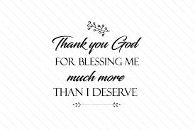 Thank You God For Blessing Me Much More Than I Deserve Svg Cut File By Creative Fabrica Crafts Creative Fabrica