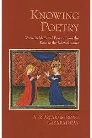 """楽天ブックス: Knowing Poetry: Verse in Medieval France from the """"Rose"""" to the  """"Rhetoriqueurs - Adrian Armstrong - 9780801449734 : 洋書"""