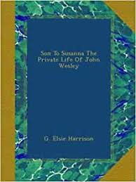 Son To Susanna The Private Life Of John Wesley: Harrison, G Elsie:  Amazon.com: Books