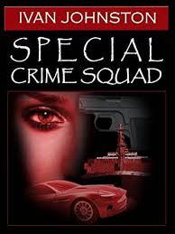 Amazon.com: SPECIAL CRIME SQUAD eBook: Johnston, Ivan: Kindle Store